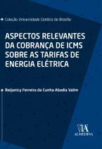Aspectos Relevantes da Cobrança de ICMS sobre as Tarifas de Energia Elétrica (Coleção UCB)
